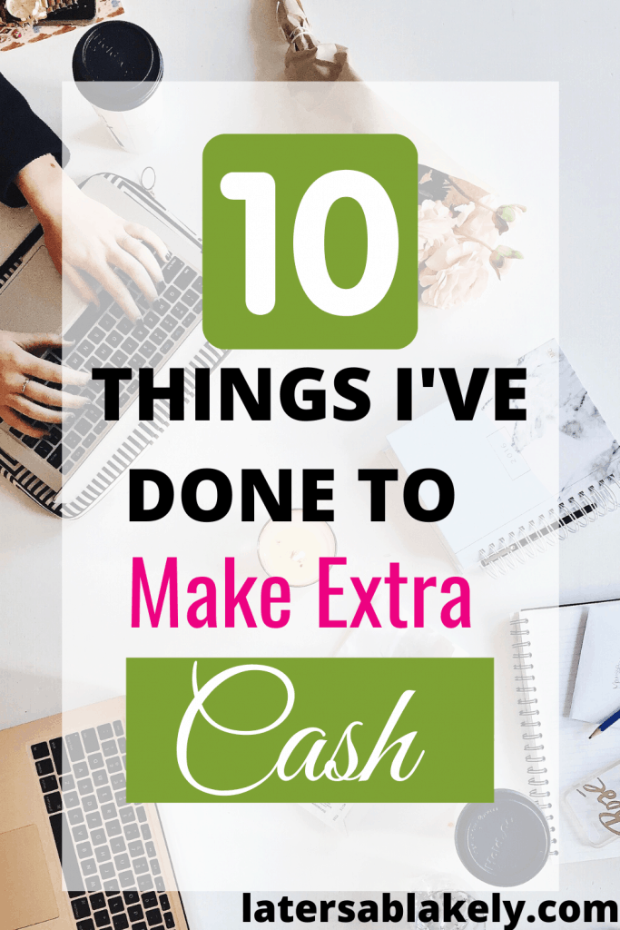10 things I've done to make extra money. Get some inspiration so you can work from home now!