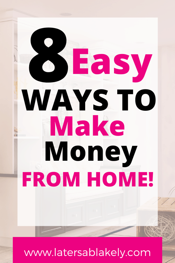 8 Easy Ways To Make Money From Home